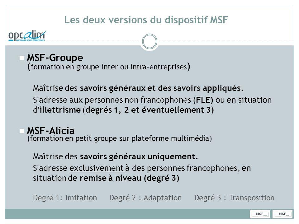 Les deux versions du dispositif MSF MSF-Groupe ( formation en groupe inter ou intra-entreprises ) Maîtrise des savoirs généraux et des savoirs appliqu
