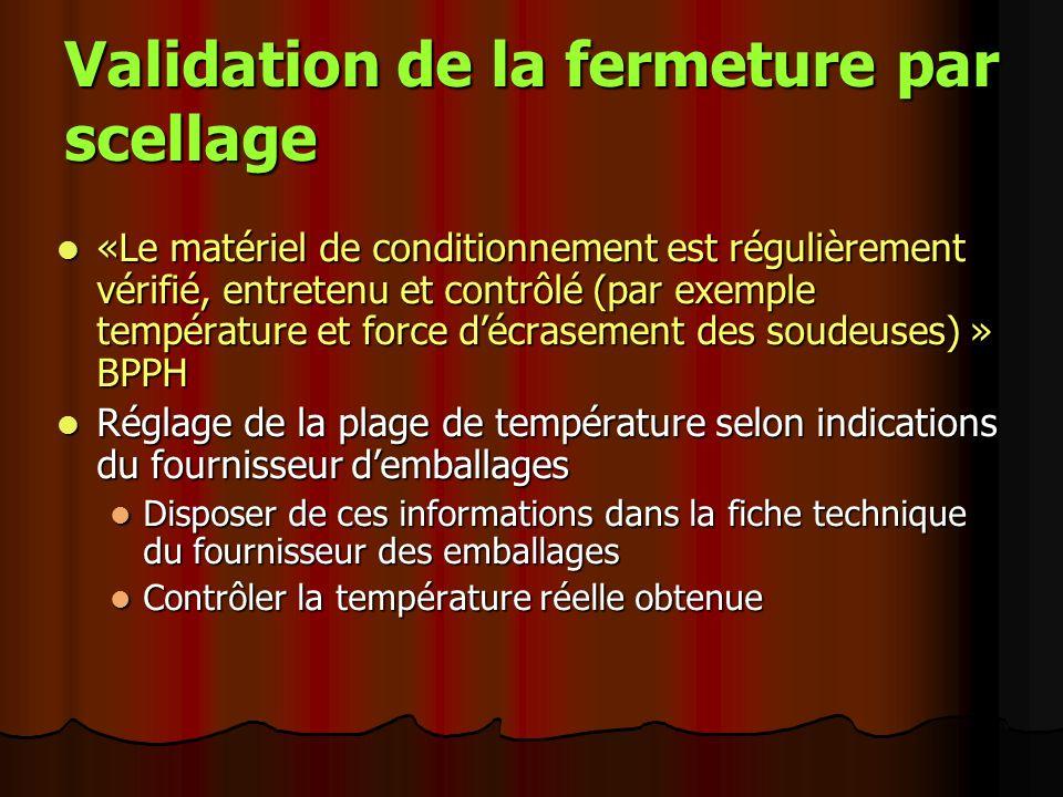 Validation de la fermeture par scellage «Le matériel de conditionnement est régulièrement vérifié, entretenu et contrôlé (par exemple température et f