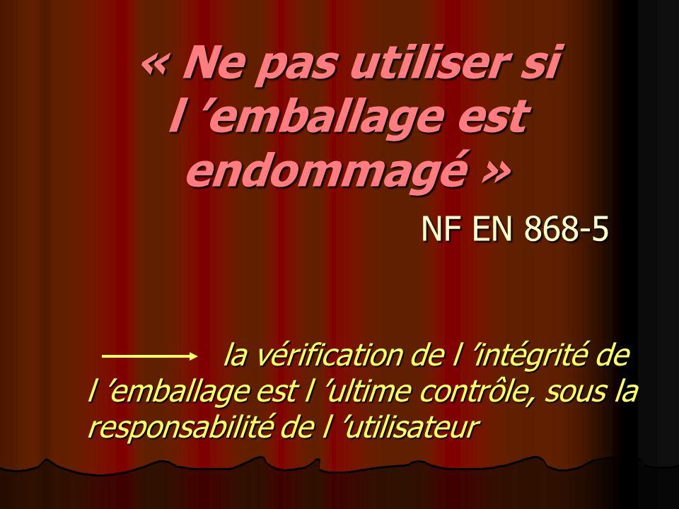 « Ne pas utiliser si l emballage est endommagé » NF EN 868-5 la vérification de l intégrité de l emballage est l ultime contrôle, sous la responsabili