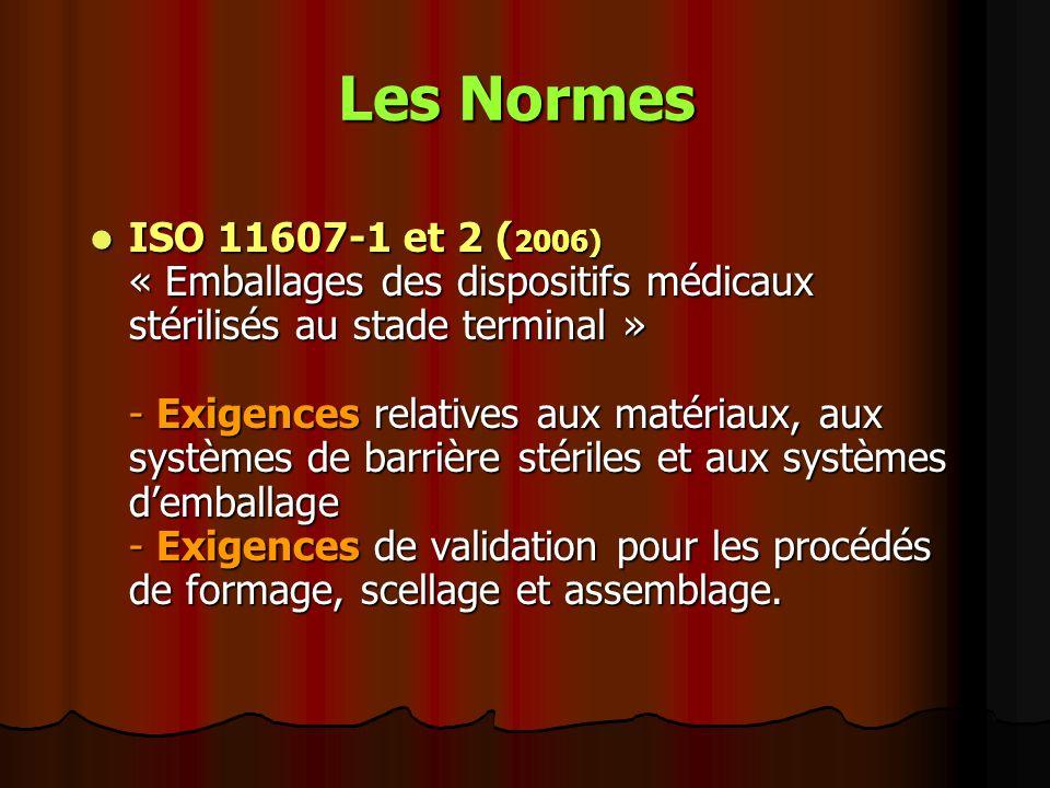Les Normes ISO 11607-1 et 2 ( 2006) « Emballages des dispositifs médicaux stérilisés au stade terminal » - Exigences relatives aux matériaux, aux syst