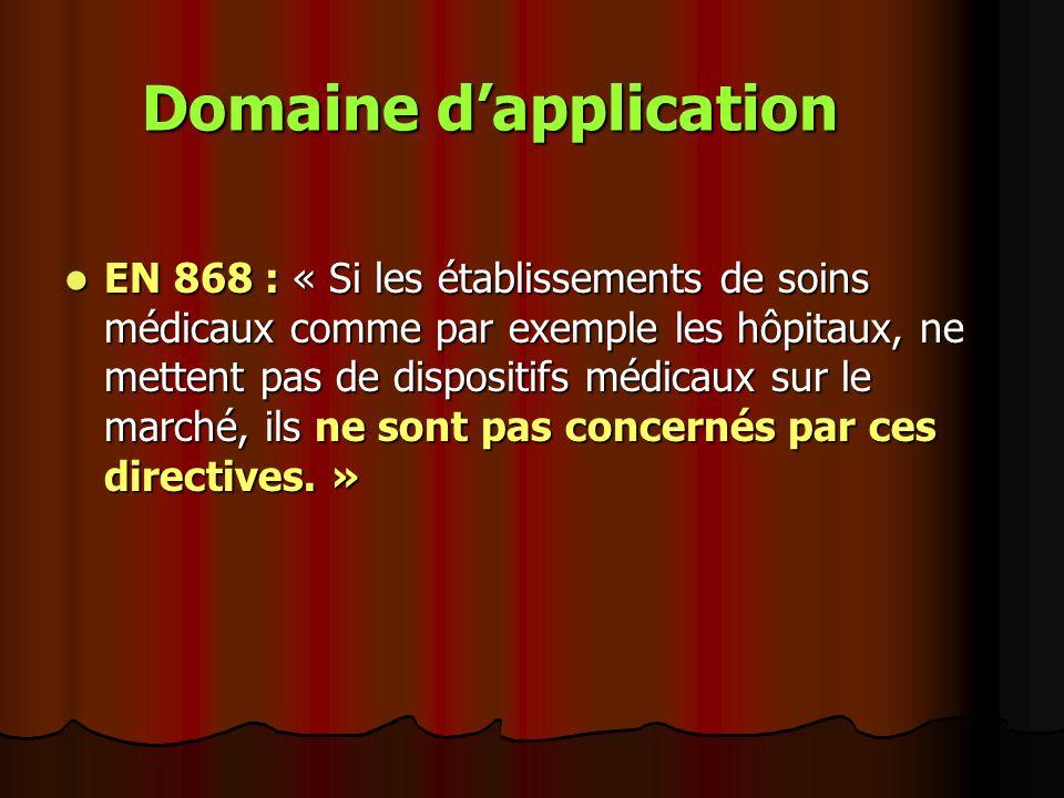 Domaine dapplication EN 868 : « Si les établissements de soins médicaux comme par exemple les hôpitaux, ne mettent pas de dispositifs médicaux sur le
