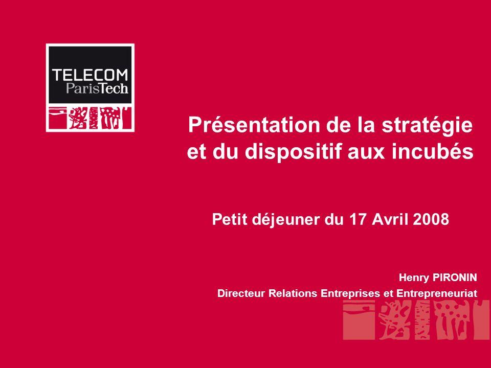 Présentation de la stratégie et du dispositif aux incubés Petit déjeuner du 17 Avril 2008 Henry PIRONIN Directeur Relations Entreprises et Entrepreneuriat