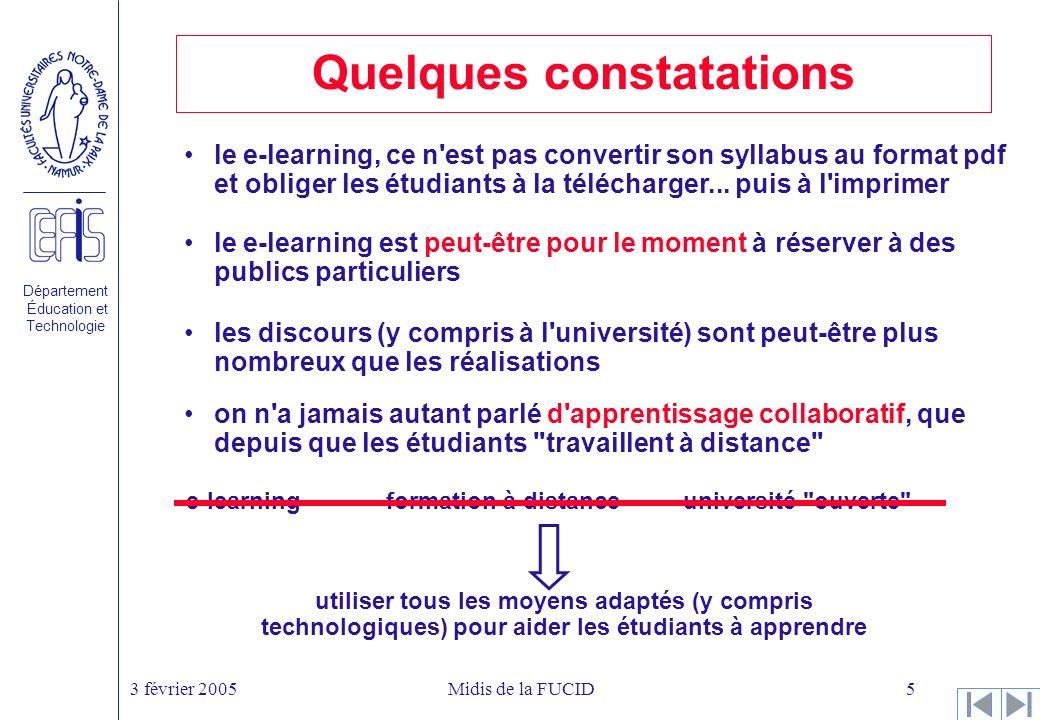 Département Éducation et Technologie 3 février 2005Midis de la FUCID5 Quelques constatations le e-learning, ce n est pas convertir son syllabus au format pdf et obliger les étudiants à la télécharger...