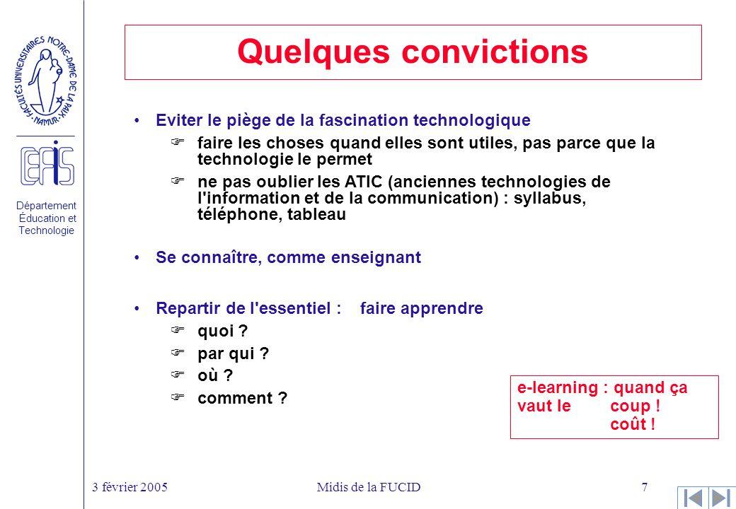 Département Éducation et Technologie 3 février 2005Midis de la FUCID7 Quelques convictions Repartir de l essentiel :faire apprendre quoi .