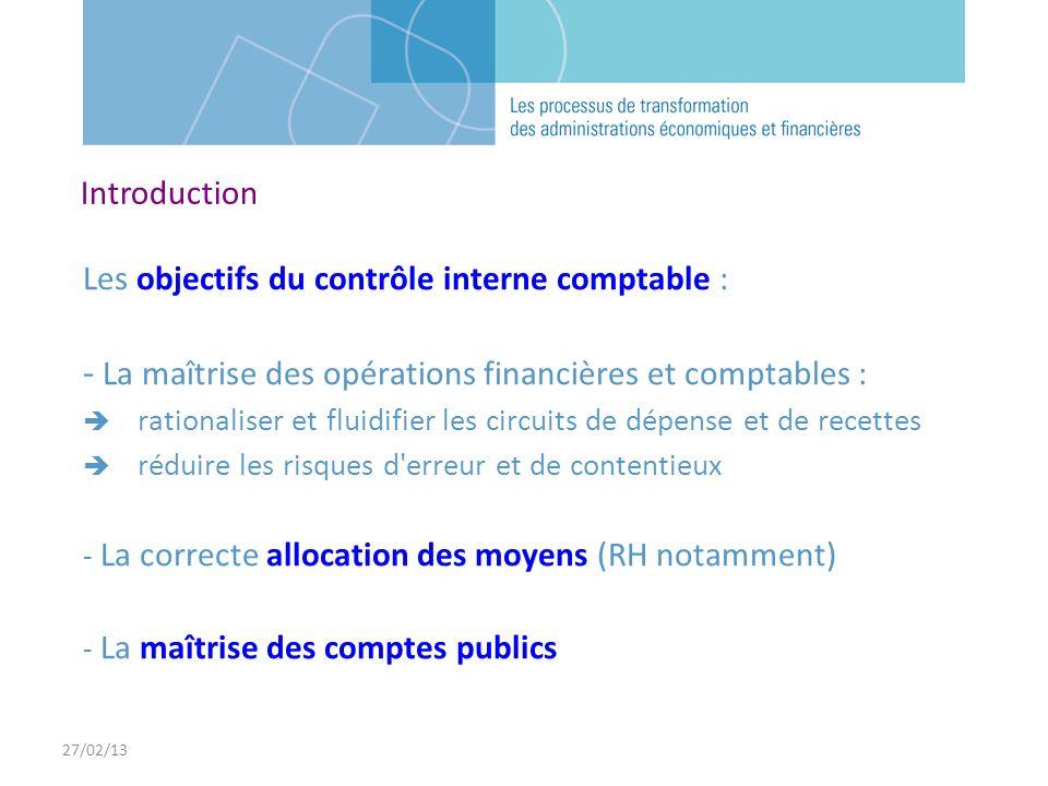 27/02/13 Les objectifs du contrôle interne comptable : - La maîtrise des opérations financières et comptables : rationaliser et fluidifier les circuit