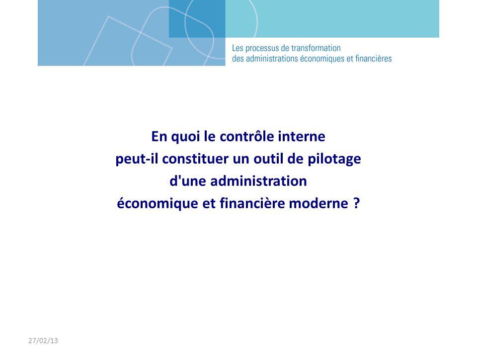 27/02/13 En quoi le contrôle interne peut-il constituer un outil de pilotage d'une administration économique et financière moderne ?