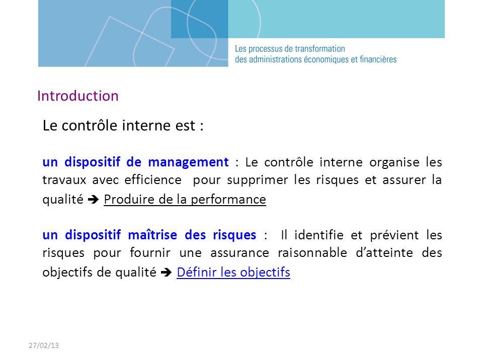 27/02/13 Le contrôle interne est : un dispositif de management : Le contrôle interne organise les travaux avec efficience pour supprimer les risques e
