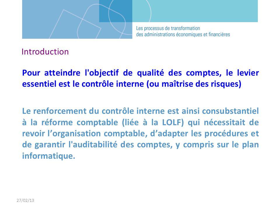27/02/13 Pour atteindre l'objectif de qualité des comptes, le levier essentiel est le contrôle interne (ou maîtrise des risques) Le renforcement du co