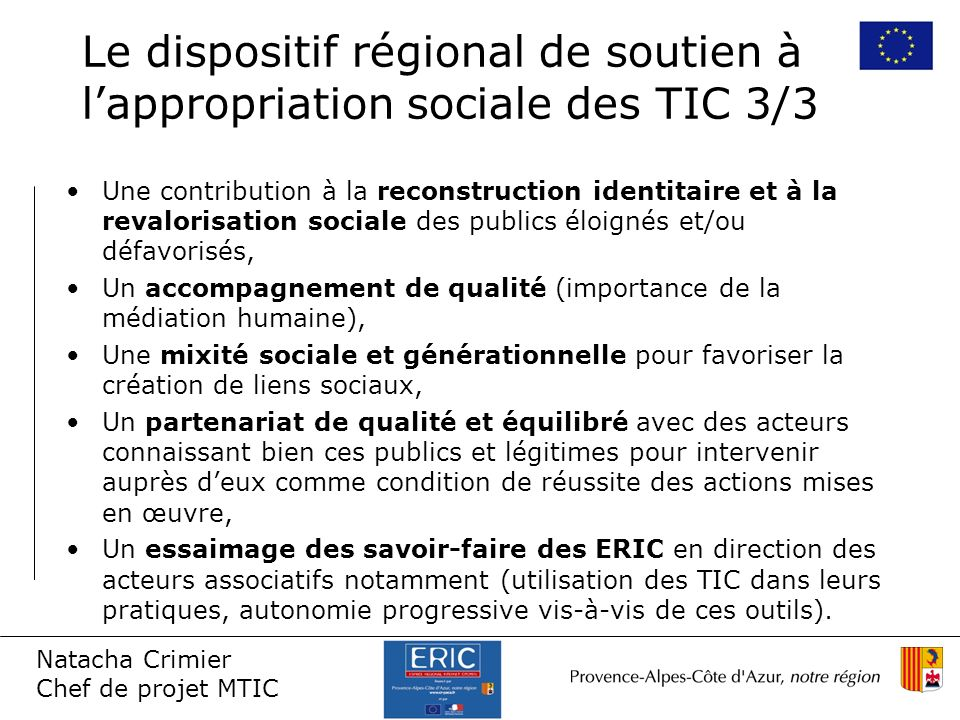 Natacha Crimier Chef de projet MTIC Le dispositif régional de soutien à lappropriation sociale des TIC 3/3 Une contribution à la reconstruction identi