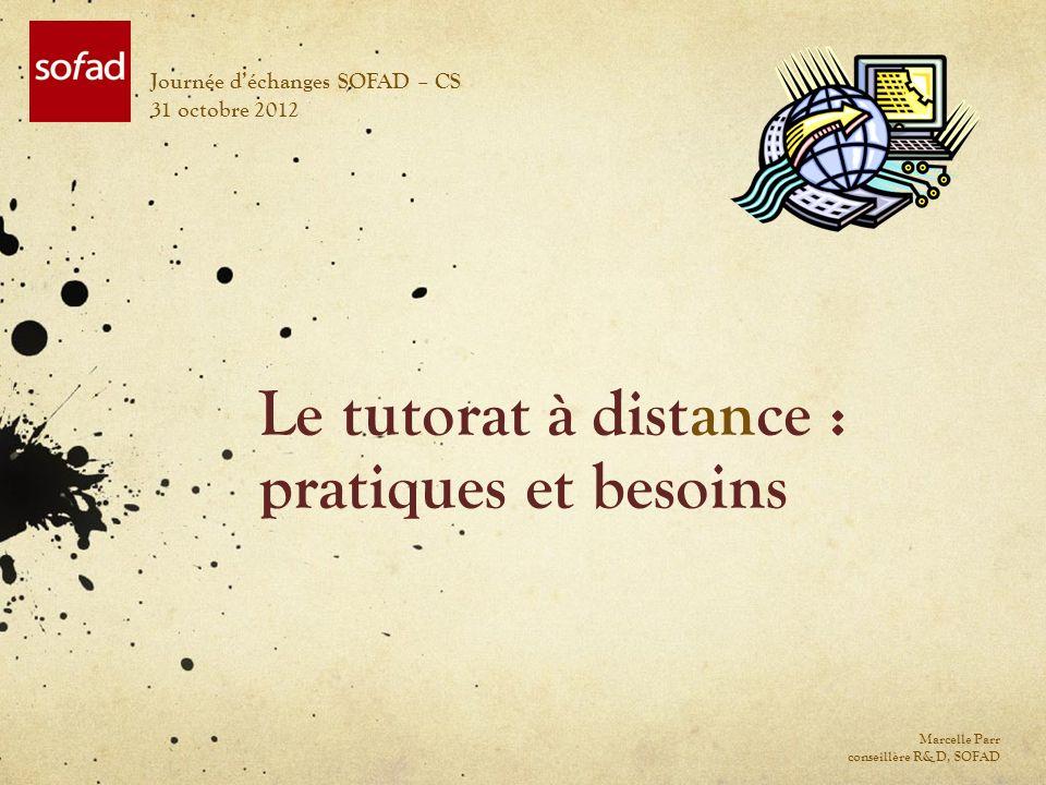 Le tutorat à distance : pratiques et besoins Journée déchanges SOFAD – CS 31 octobre 2012 Marcelle Parr conseillère R&D, SOFAD
