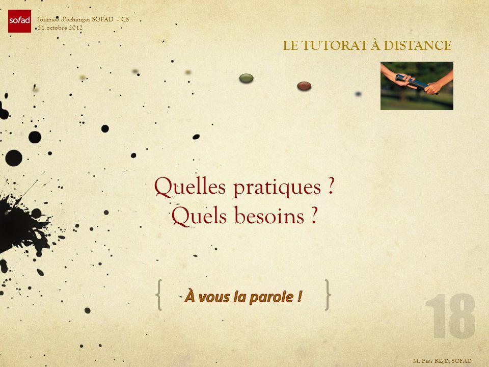 LE TUTORAT À DISTANCE Journée déchanges SOFAD – CS 31 octobre 2012 Quelles pratiques ? Quels besoins ? M. Parr R&D, SOFAD