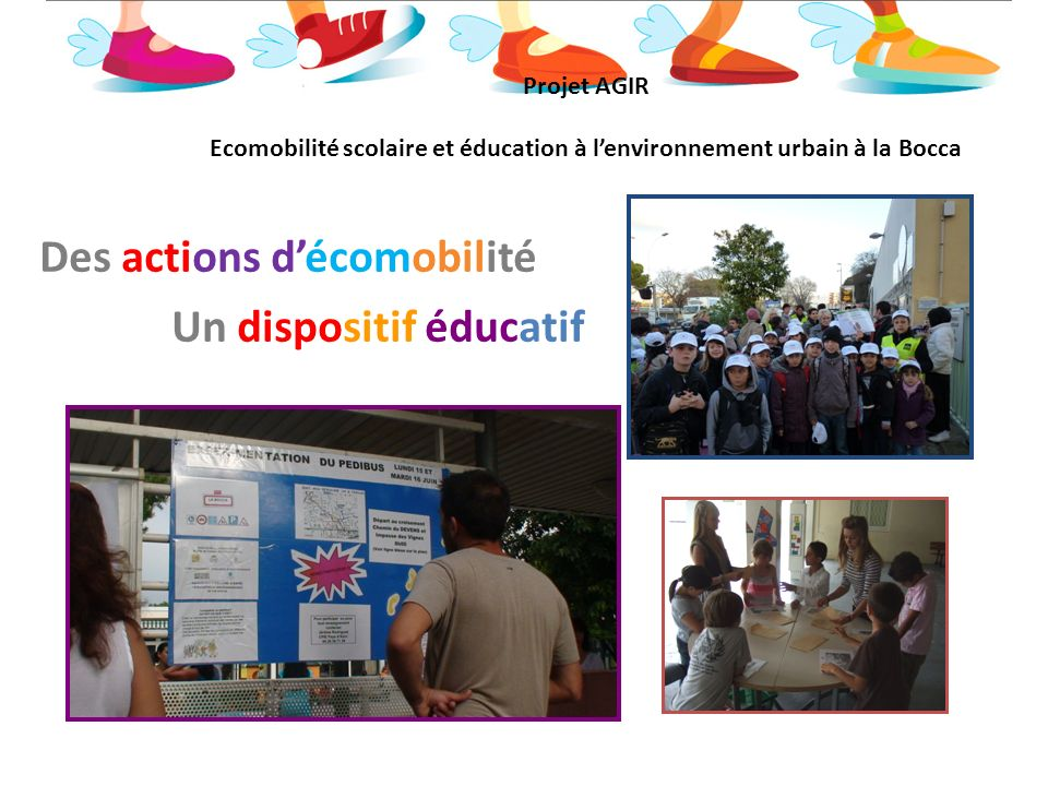 Des actions déducation à lenvironnement Des actions décomobilité Projet AGIR Ecomobilité scolaire et éducation à lenvironnement urbain à la Bocca Un d