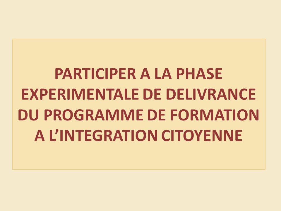 PARTICIPER A LA PHASE EXPERIMENTALE DE DELIVRANCE DU PROGRAMME DE FORMATION A LINTEGRATION CITOYENNE