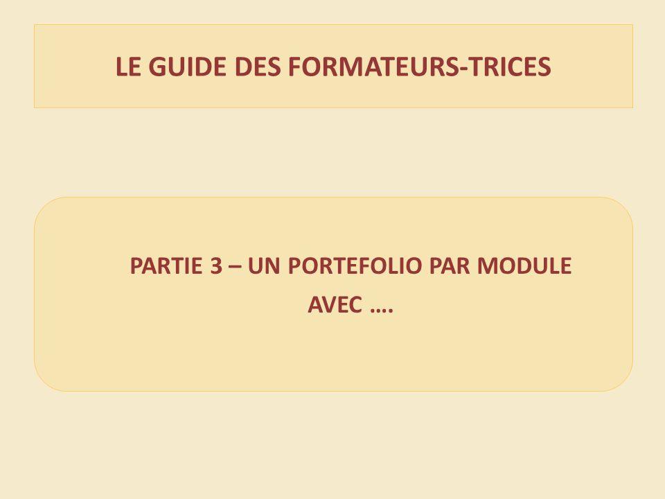 LE GUIDE DES FORMATEURS-TRICES PARTIE 3 – UN PORTEFOLIO PAR MODULE AVEC ….
