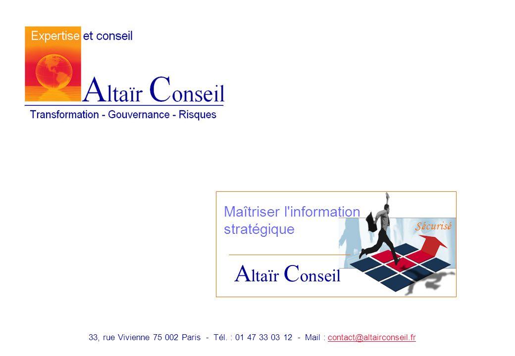 Maîtriser l'information stratégique A ltaïr C onseil 33, rue Vivienne 75 002 Paris - Tél. : 01 47 33 03 12 - Mail : contact@altairconseil.frcontact@al