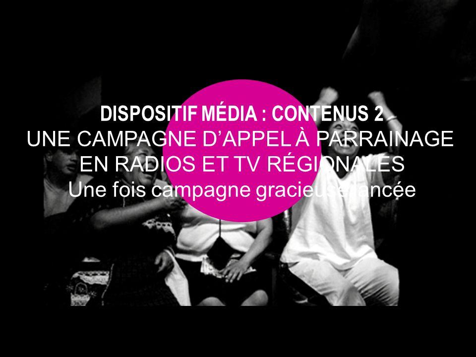 DISPOSITIF MÉDIA : CONTENUS 2 UNE CAMPAGNE DAPPEL À PARRAINAGE EN RADIOS ET TV RÉGIONALES Une fois campagne gracieuse lancée