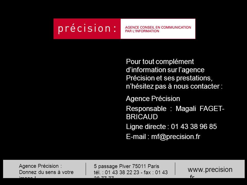 Agence Précision : Donnez du sens à votre image ! 5 passage Piver 75011 Paris tél. : 01 43 38 22 23 - fax : 01 43 38 77 77 www.precision.fr Pour tout