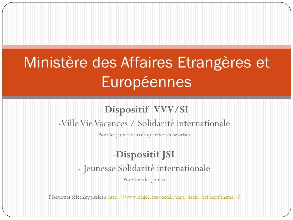 - Dispositif VVV/SI - Ville Vie Vacances / Solidarité internationale Pour les jeunes issus de quartiers défavorisés - Dispositif JSI - Jeunesse Solida