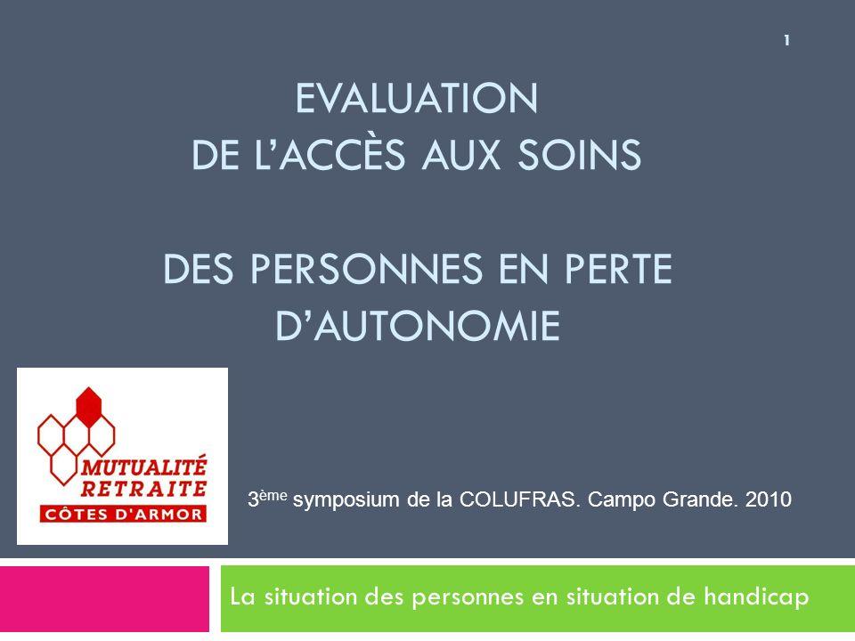 EVALUATION DE LACCÈS AUX SOINS DES PERSONNES EN PERTE DAUTONOMIE La situation des personnes en situation de handicap 1 3 ème symposium de la COLUFRAS.