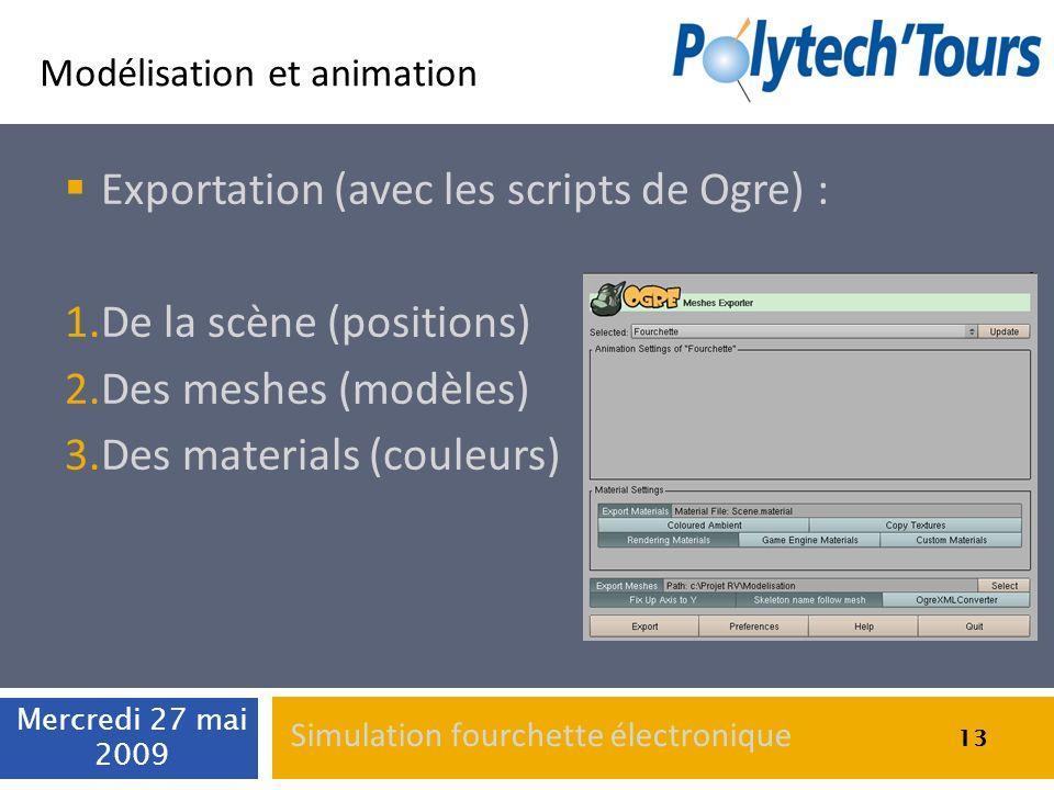 Modélisation et animation 13 Exportation (avec les scripts de Ogre) : 1.De la scène (positions) 2.Des meshes (modèles) 3.Des materials (couleurs) Merc