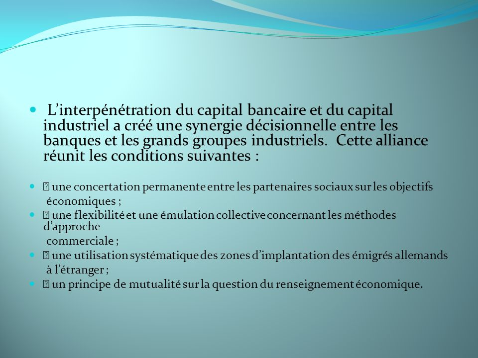 Linterpénétration du capital bancaire et du capital industriel a créé une synergie décisionnelle entre les banques et les grands groupes industriels.
