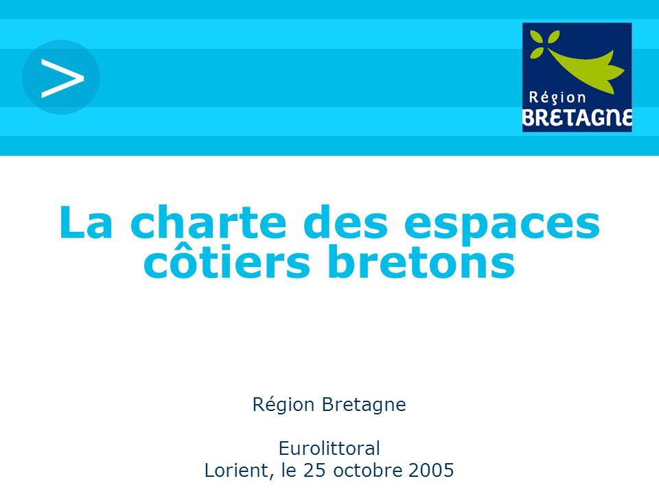 > La charte des espaces côtiers bretons Région Bretagne Eurolittoral Lorient, le 25 octobre 2005