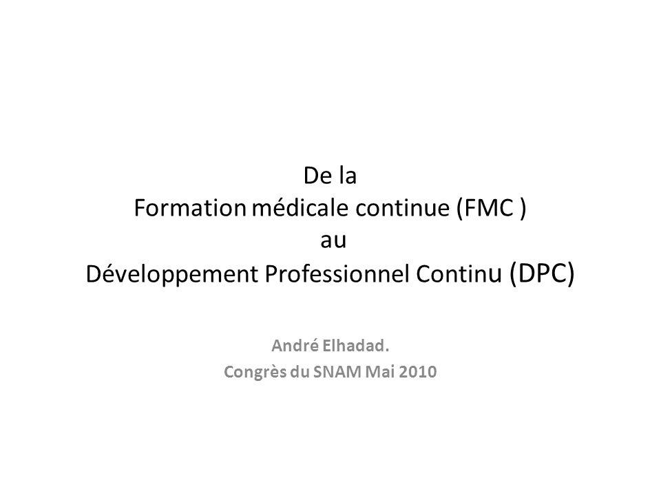 De la Formation médicale continue (FMC ) au Développement Professionnel Contin u (DPC) André Elhadad.