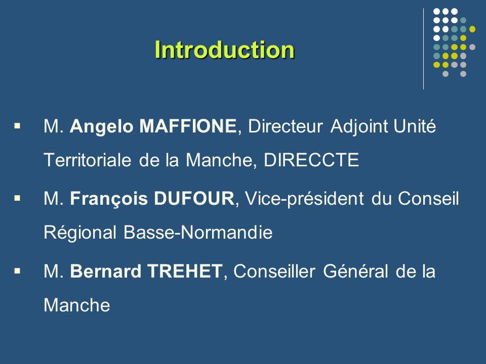 Introduction M. Angelo MAFFIONE, Directeur Adjoint Unité Territoriale de la Manche, DIRECCTE M. François DUFOUR, Vice-président du Conseil Régional Ba
