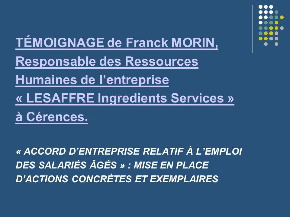 TÉMOIGNAGE de Franck MORIN, Responsable des Ressources Humaines de lentreprise « LESAFFRE Ingredients Services » à Cérences. TÉMOIGNAGE de Franck MORI