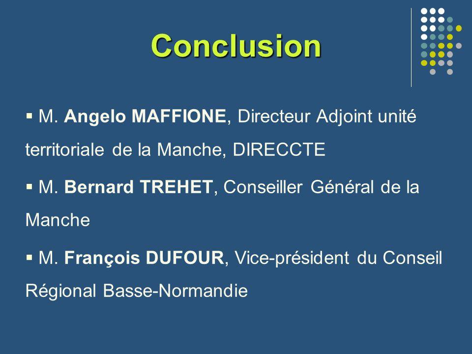 Conclusion M. Angelo MAFFIONE, Directeur Adjoint unité territoriale de la Manche, DIRECCTE M. Bernard TREHET, Conseiller Général de la Manche M. Franç