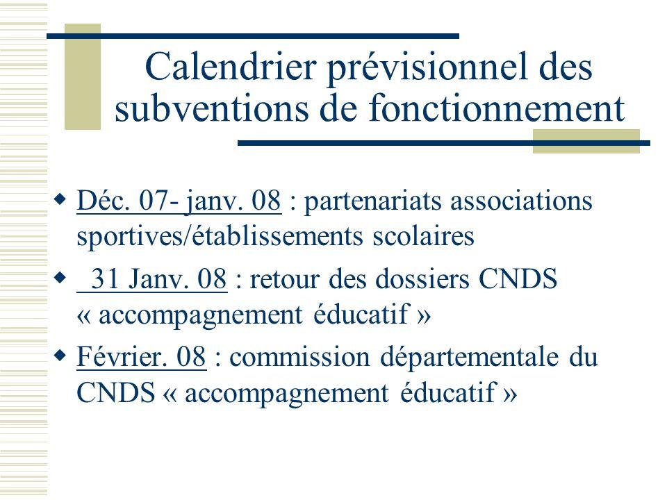 Calendrier prévisionnel des subventions de fonctionnement Déc. 07- janv. 08 : partenariats associations sportives/établissements scolaires 31 Janv. 08