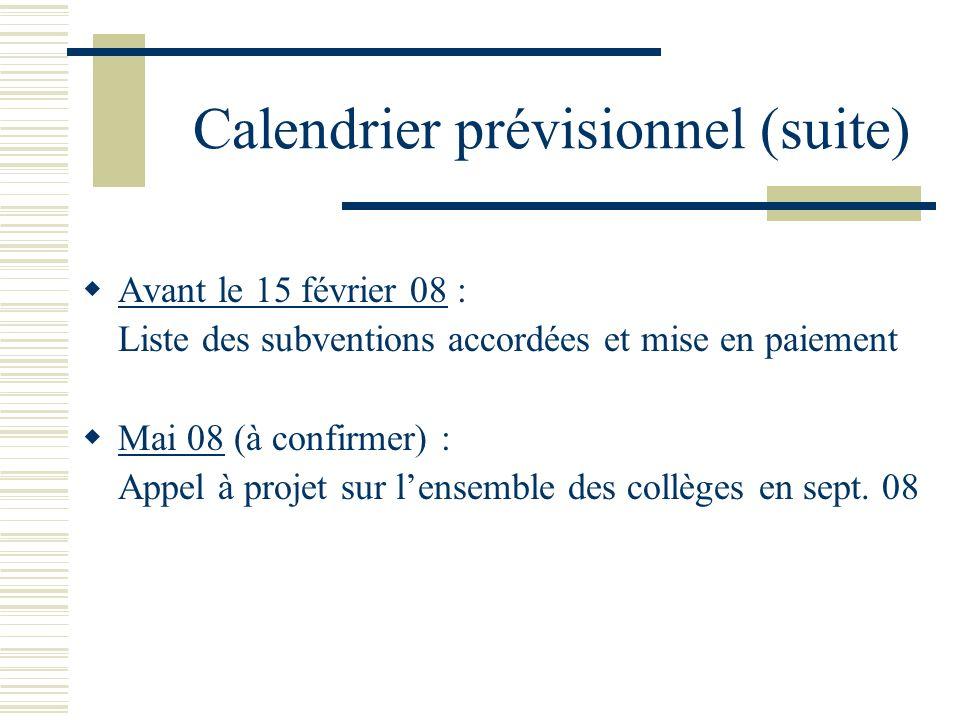 Calendrier prévisionnel (suite) Avant le 15 février 08 : Liste des subventions accordées et mise en paiement Mai 08 (à confirmer) : Appel à projet sur