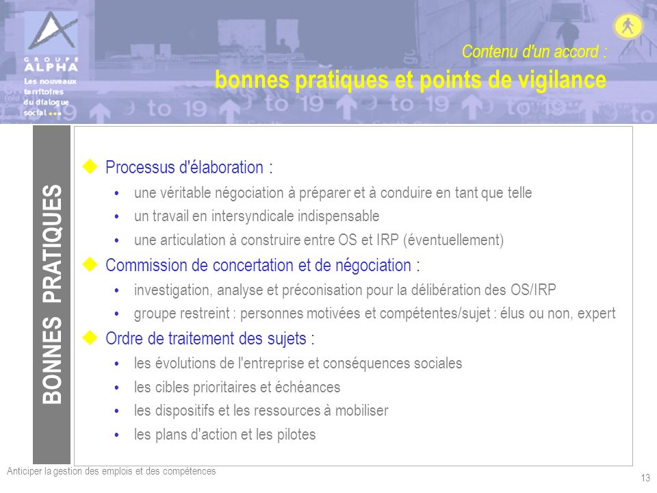 Anticiper la gestion des emplois et des compétences 13 Contenu d'un accord : bonnes pratiques et points de vigilance uProcessus d'élaboration : une vé