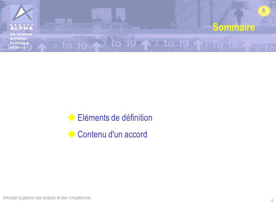 Anticiper la gestion des emplois et des compétences 4 Sommaire uEléments de définition uContenu d'un accord