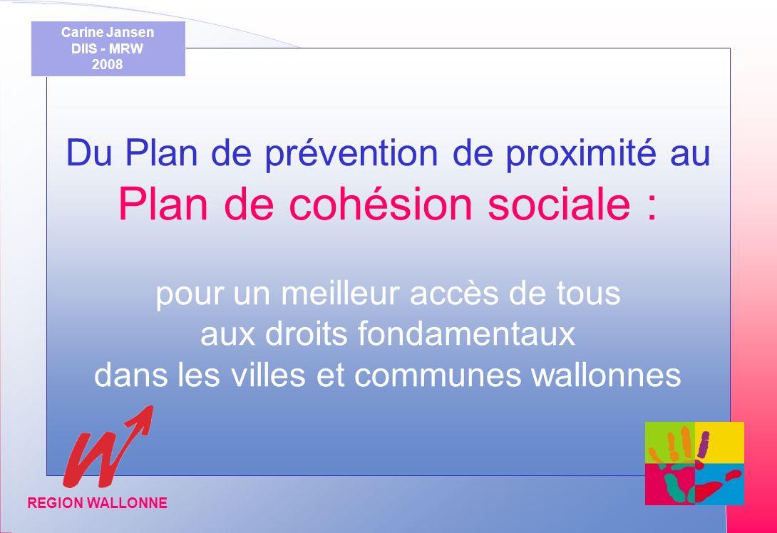 Matinée dinformation organisée par la DIIS Février-Mars 2005 REGION WALLONNE Du Plan de prévention de proximité au Plan de cohésion sociale : pour un