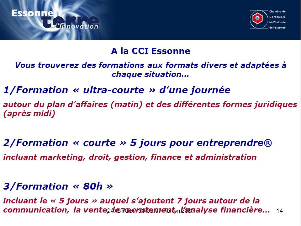 CA/GTCom 30.03.07/Forum 200714 A la CCI Essonne Vous trouverez des formations aux formats divers et adaptées à chaque situation… 1/Formation « ultra-c