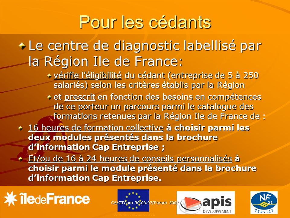 Avec le concours du FSE CA/GTCom 30.03.07/Forum 2007 21 Pour les cédants Le centre de diagnostic labellisé par la Région Ile de France: vérifie léligi