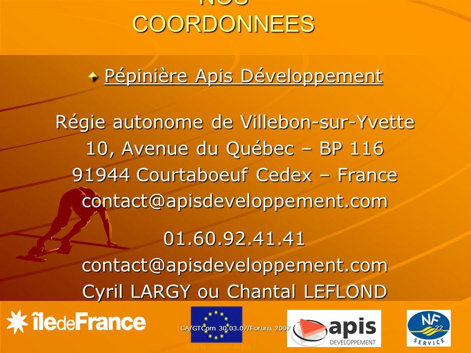 Avec le concours du FSE CA/GTCom 30.03.07/Forum 2007 22 NOS COORDONNEES NOS COORDONNEES Pépinière Apis Développement Régie autonome de Villebon-sur-Yv