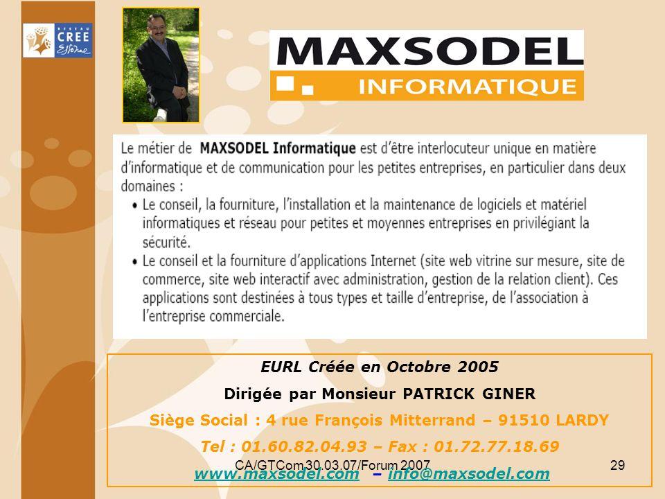 CA/GTCom 30.03.07/Forum 200729 EURL Créée en Octobre 2005 Dirigée par Monsieur PATRICK GINER Siège Social : 4 rue François Mitterrand – 91510 LARDY Te