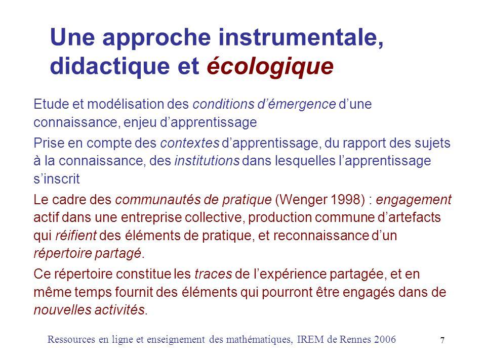 8 AIDE, cadre intégrateur pour penser lenseignement et la formation Ressources en ligne et enseignement des mathématiques, IREM de Rennes 2006 Approche Instrumentale, Didactique et Ecologique pour penser lenseignement et analyser les apprentissages dans les environnements informatisés.