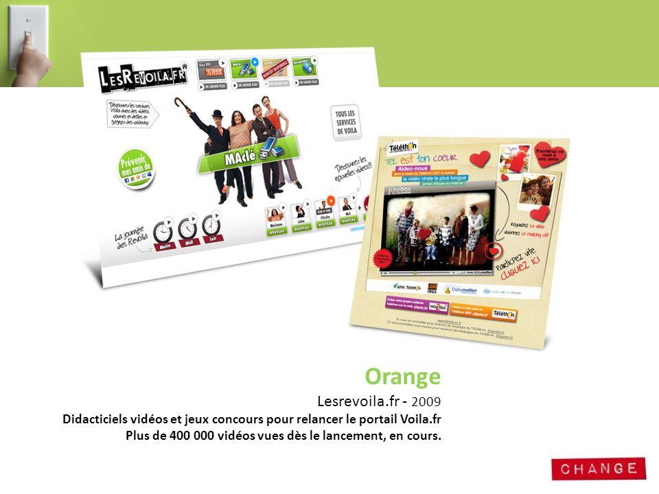 Orange Lesrevoila.fr - 2009 Didacticiels vidéos et jeux concours pour relancer le portail Voila.fr Plus de 400 000 vidéos vues dès le lancement, en co