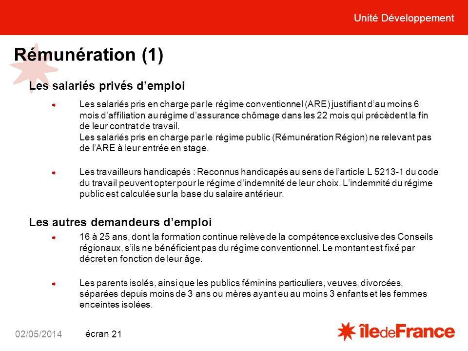 Unité Développement écran 02/05/2014 21 Rémunération (1) Les salariés privés demploi Les salariés pris en charge par le régime conventionnel (ARE) jus
