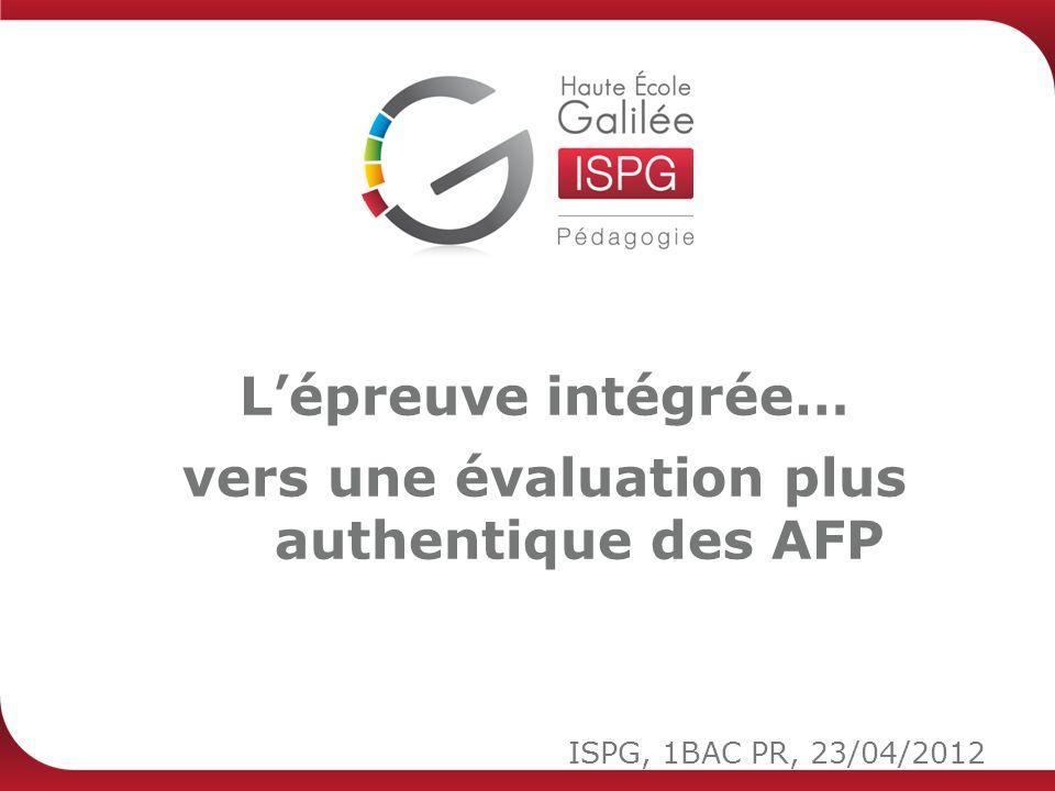 ISPG, 1BAC PR, 23/04/2012 Lépreuve intégrée… vers une évaluation plus authentique des AFP