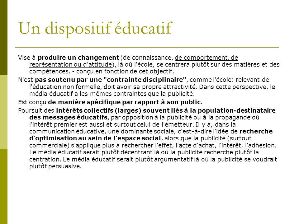 Un dispositif éducatif Vise à produire un changement (de connaissance, de comportement, de représentation ou d'attitude), là où l'école, se centrera p