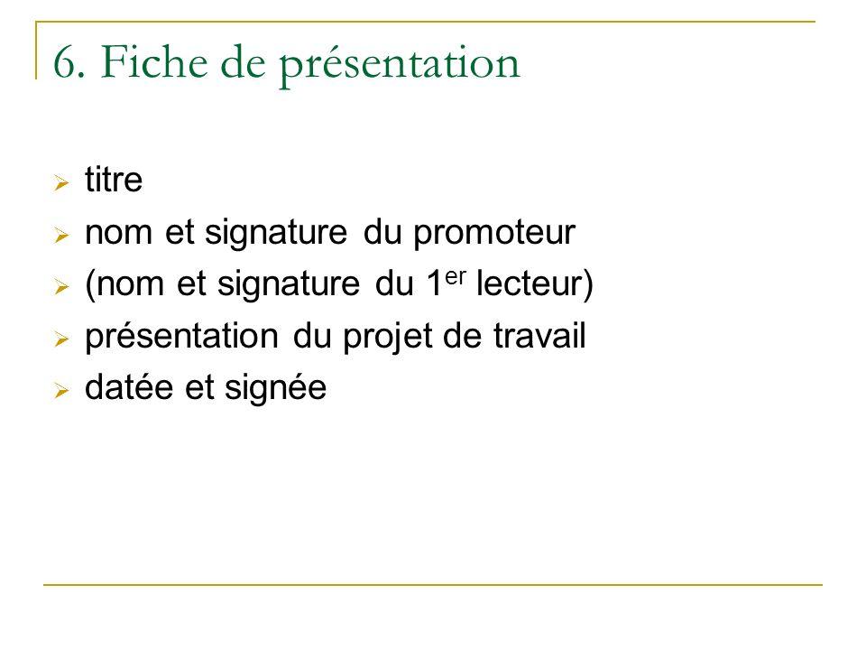 6. Fiche de présentation titre nom et signature du promoteur (nom et signature du 1 er lecteur) présentation du projet de travail datée et signée