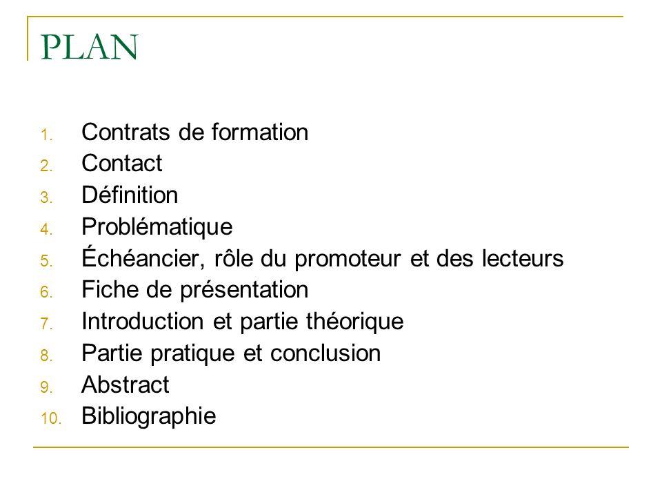 PLAN 1. Contrats de formation 2. Contact 3. Définition 4. Problématique 5. Échéancier, rôle du promoteur et des lecteurs 6. Fiche de présentation 7. I