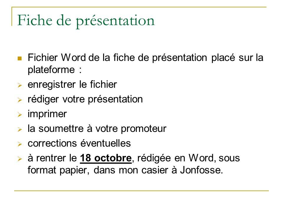 Fiche de présentation Fichier Word de la fiche de présentation placé sur la plateforme : enregistrer le fichier rédiger votre présentation imprimer la