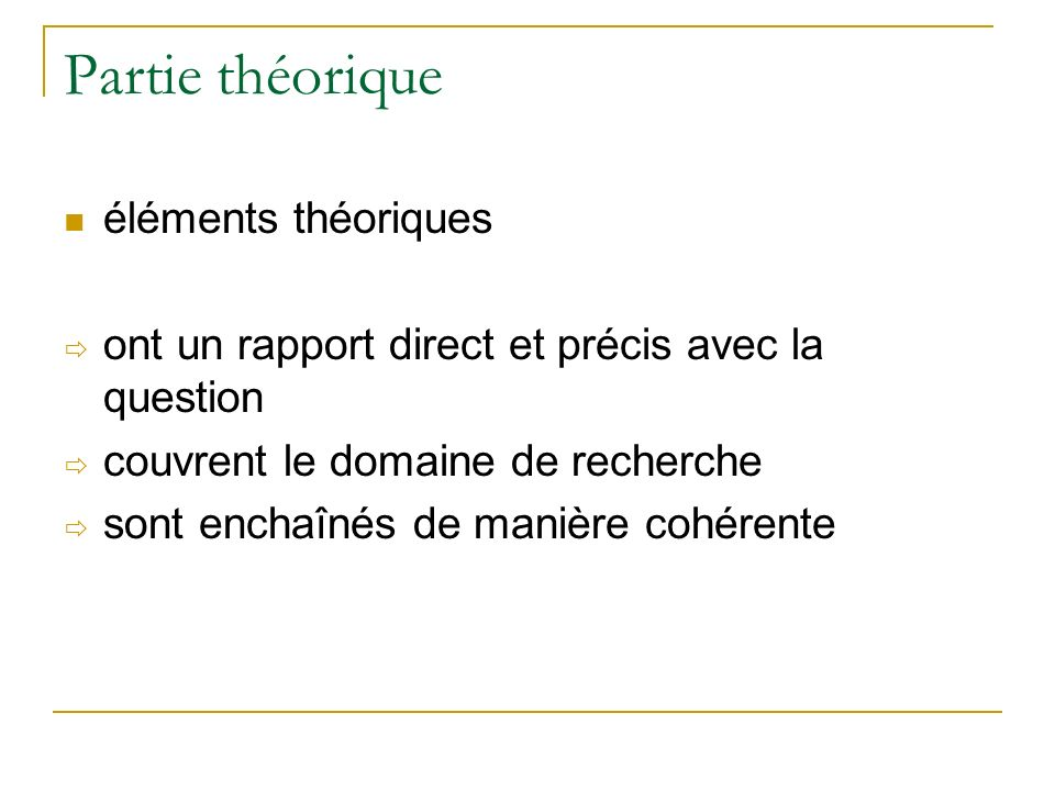 Partie théorique éléments théoriques ont un rapport direct et précis avec la question couvrent le domaine de recherche sont enchaînés de manière cohér