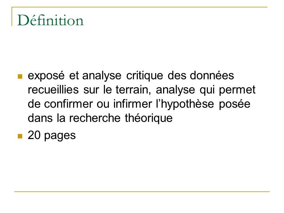 Définition exposé et analyse critique des données recueillies sur le terrain, analyse qui permet de confirmer ou infirmer lhypothèse posée dans la rec