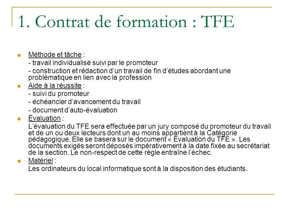 1. Contrat de formation : TFE Méthode et tâche : - travail individualisé suivi par le promoteur - construction et rédaction dun travail de fin détudes